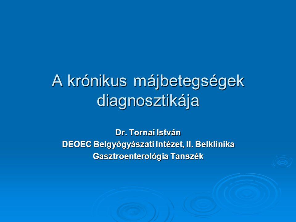 A krónikus májbetegségek diagnosztikája Dr. Tornai István DEOEC Belgyógyászati Intézet, II. Belklinika Gasztroenterológia Tanszék