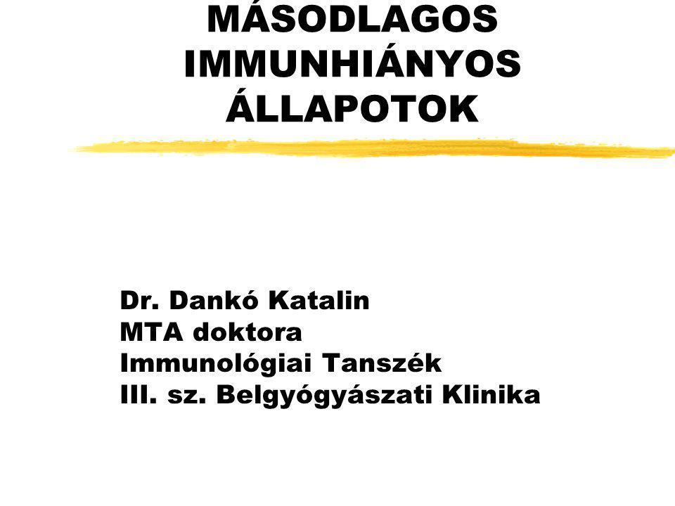MÁSODLAGOS IMMUNHIÁNYOS ÁLLAPOTOK Dr. Dankó Katalin MTA doktora Immunológiai Tanszék III. sz. Belgyógyászati Klinika