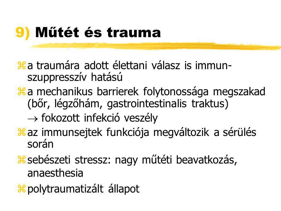 9) Műtét és trauma za traumára adott élettani válasz is immun- szuppresszív hatású za mechanikus barrierek folytonossága megszakad (bőr, légzőhám, gas