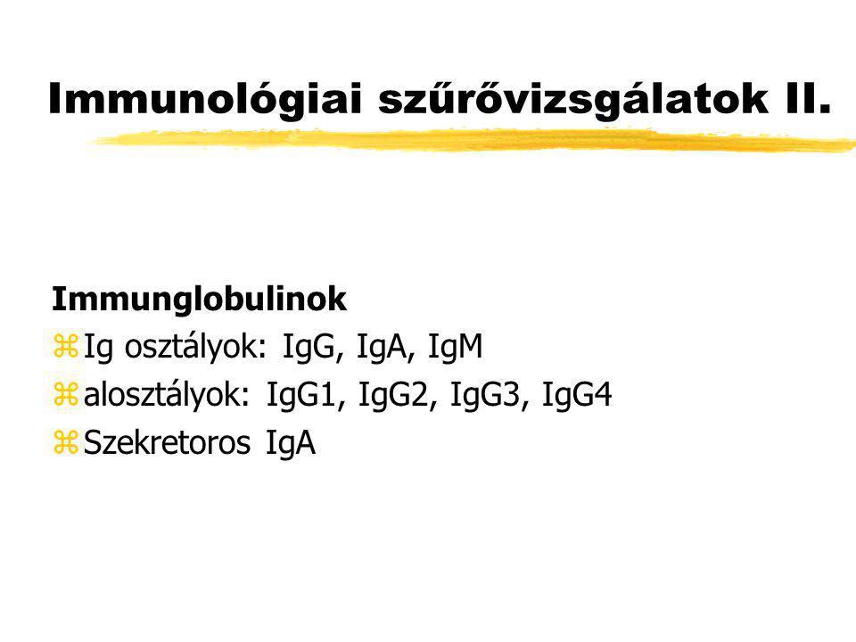 Immunológiai szűrővizsgálatok II. Immunglobulinok zIg osztályok: IgG, IgA, IgM zalosztályok: IgG1, IgG2, IgG3, IgG4 zSzekretoros IgA