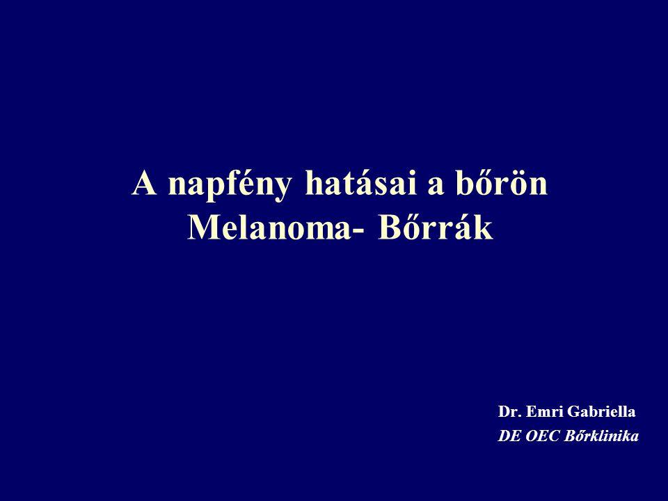 A napfény hatásai a bőrön Melanoma- Bőrrák Dr. Emri Gabriella DE OEC Bőrklinika