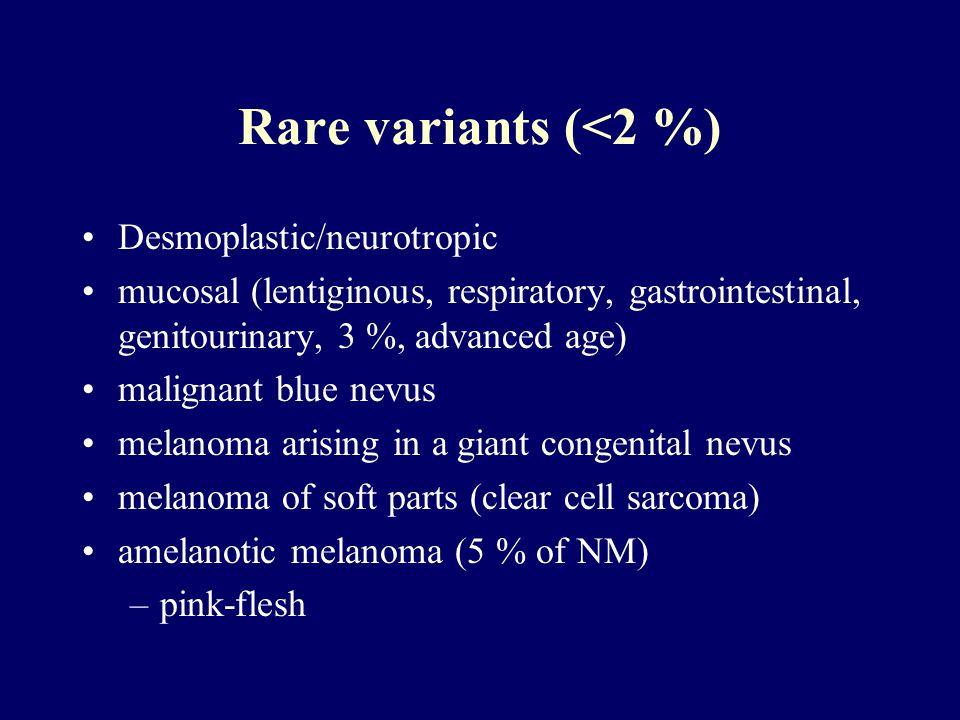 Rare variants (<2 %) Desmoplastic/neurotropic mucosal (lentiginous, respiratory, gastrointestinal, genitourinary, 3 %, advanced age) malignant blue ne