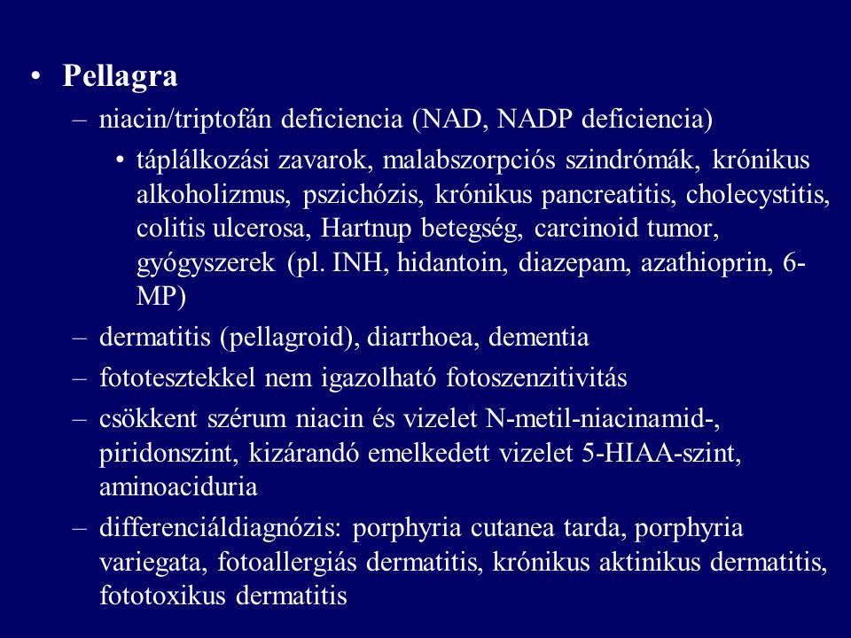Pellagra –niacin/triptofán deficiencia (NAD, NADP deficiencia) táplálkozási zavarok, malabszorpciós szindrómák, krónikus alkoholizmus, pszichózis, kró