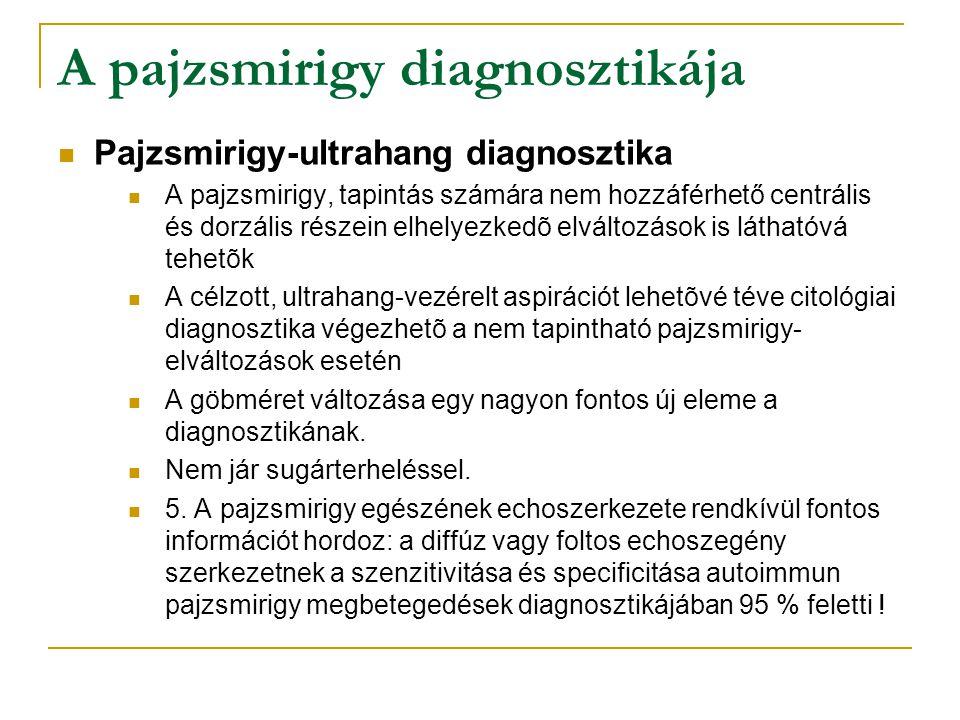 Pajzsmirigy-ultrahang diagnosztika A pajzsmirigy, tapintás számára nem hozzáférhető centrális és dorzális részein elhelyezkedõ elváltozások is látható