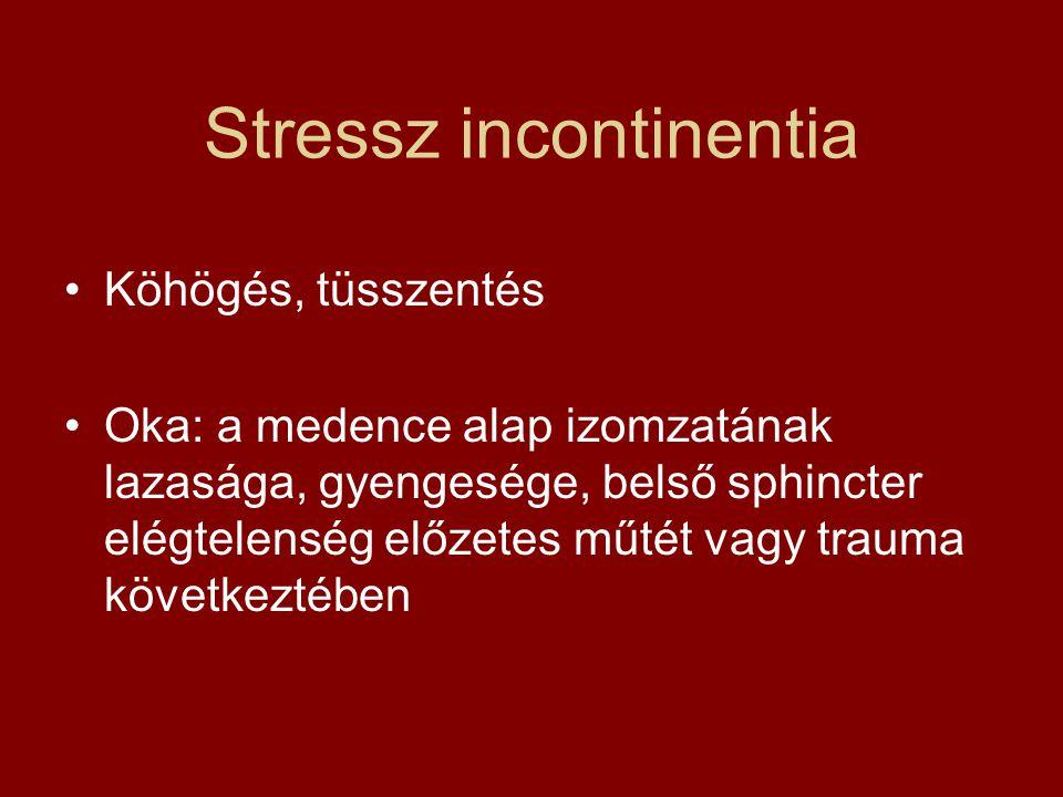 Stressz incontinentia Köhögés, tüsszentés Oka: a medence alap izomzatának lazasága, gyengesége, belső sphincter elégtelenség előzetes műtét vagy traum
