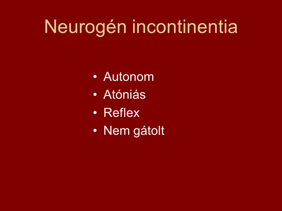 Neurogén incontinentia Autonom Atóniás Reflex Nem gátolt
