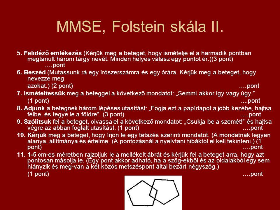 MMSE, Folstein skála II. 5. Felidéző emlékezés (Kérjük meg a beteget, hogy ismételje el a harmadik pontban megtanult három tárgy nevét. Minden helyes