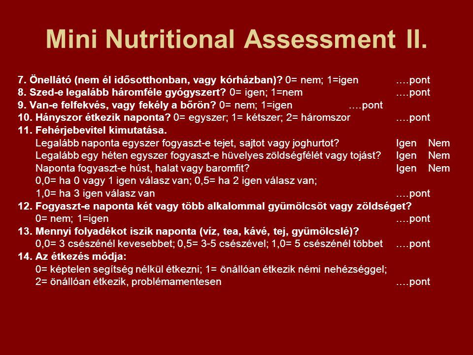 Mini Nutritional Assessment II. 7. Önellátó (nem él idősotthonban, vagy kórházban)? 0= nem; 1=igen.…pont 8. Szed-e legalább háromféle gyógyszert? 0= i
