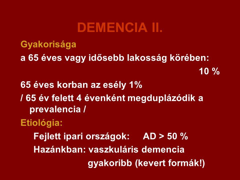 DEMENCIA II. Gyakorisága a 65 éves vagy idősebb lakosság körében: 10 % 65 éves korban az esély 1% / 65 év felett 4 évenként megduplázódik a prevalenci