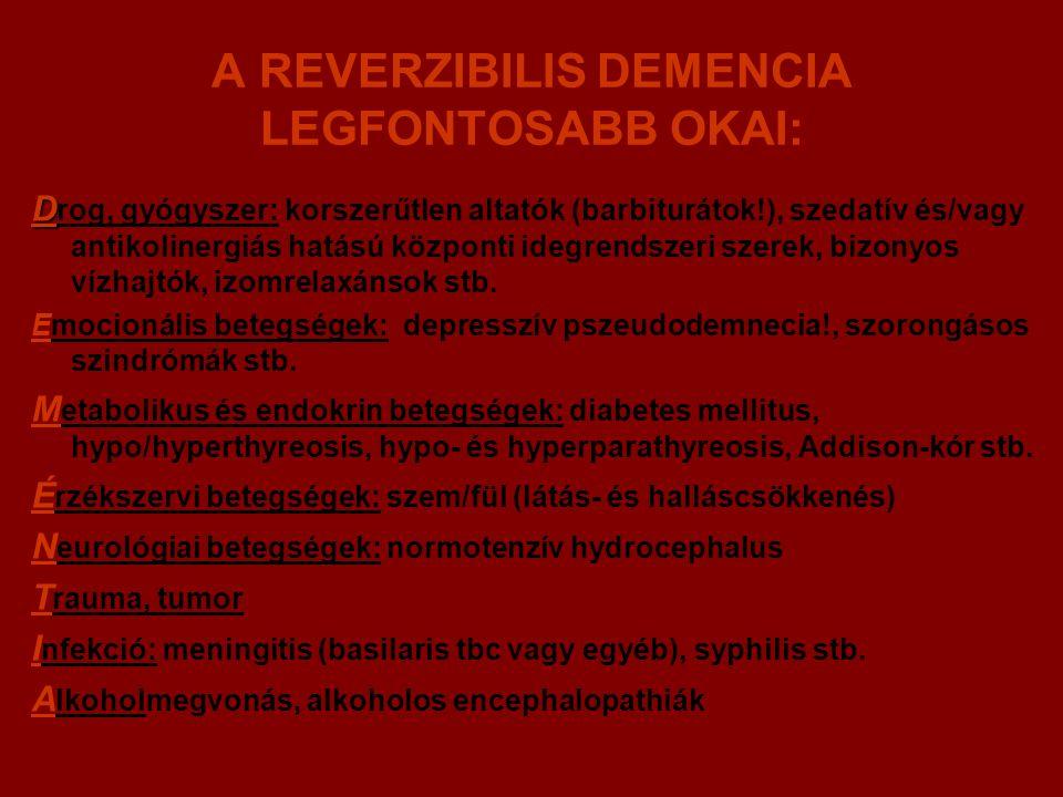 A REVERZIBILIS DEMENCIA LEGFONTOSABB OKAI: D D rog, gyógyszer: korszerűtlen altatók (barbiturátok!), szedatív és/vagy antikolinergiás hatású központi