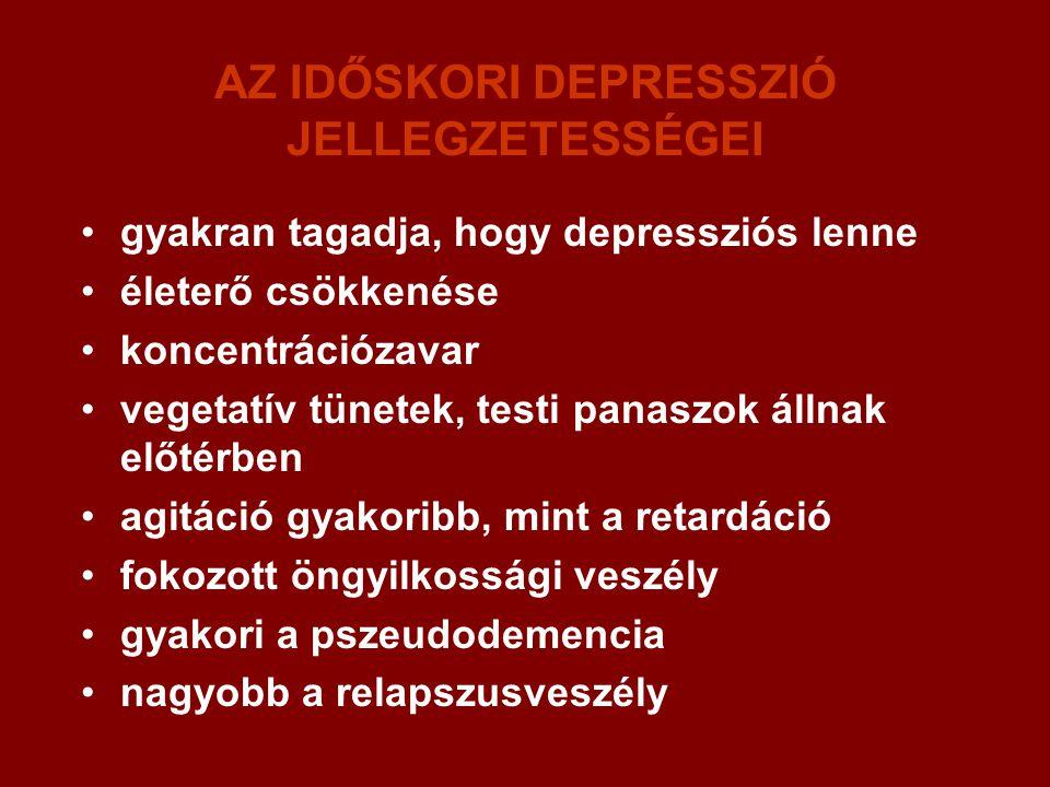 AZ IDŐSKORI DEPRESSZIÓ JELLEGZETESSÉGEI gyakran tagadja, hogy depressziós lenne életerő csökkenése koncentrációzavar vegetatív tünetek, testi panaszok