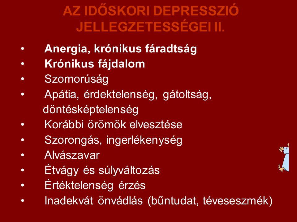 AZ IDŐSKORI DEPRESSZIÓ JELLEGZETESSÉGEI II. Anergia, krónikus fáradtság Krónikus fájdalom Szomorúság Apátia, érdektelenség, gátoltság, döntésképtelens