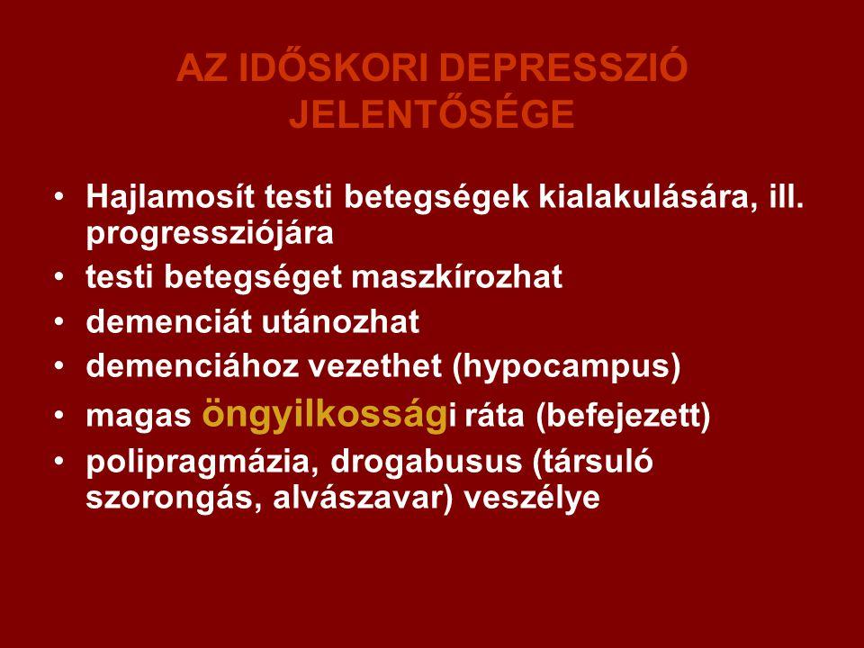 AZ IDŐSKORI DEPRESSZIÓ JELENTŐSÉGE Hajlamosít testi betegségek kialakulására, ill. progressziójára testi betegséget maszkírozhat demenciát utánozhat d
