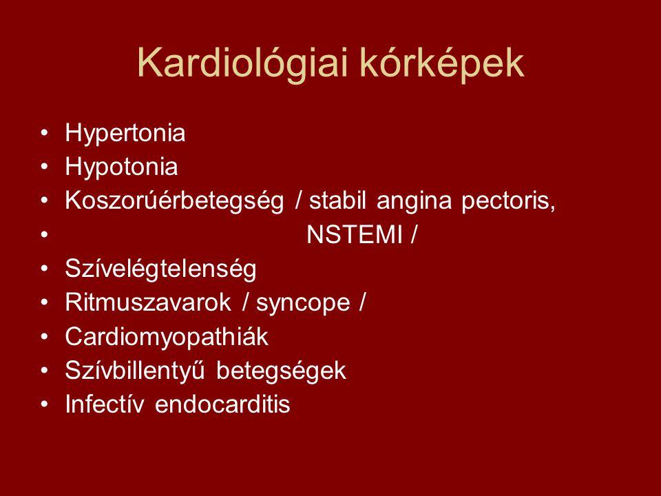 Kardiológiai kórképek Hypertonia Hypotonia Koszorúérbetegség / stabil angina pectoris, NSTEMI / Szívelégtelenség Ritmuszavarok / syncope / Cardiomyopa