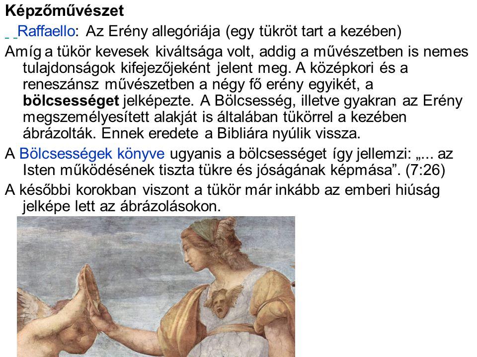Képzőművészet Raffaello: Az Erény allegóriája (egy tükröt tart a kezében) Amíg a tükör kevesek kiváltsága volt, addig a művészetben is nemes tulajdons