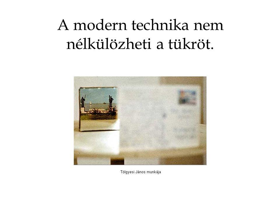 A modern technika nem nélkülözheti a tükröt.