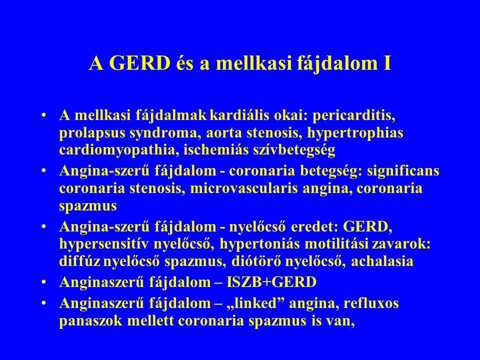 """A GERD és a mellkasi fájdalom I A mellkasi fájdalmak kardiális okai: pericarditis, prolapsus syndroma, aorta stenosis, hypertrophias cardiomyopathia, ischemiás szívbetegség Angina-szerű fájdalom - coronaria betegség: significans coronaria stenosis, microvascularis angina, coronaria spazmus Angina-szerű fájdalom - nyelőcső eredet: GERD, hypersensitív nyelőcső, hypertoniás motilitási zavarok: diffúz nyelőcső spazmus, diótörő nyelőcső, achalasia Anginaszerű fájdalom – ISZB+GERD Anginaszerű fájdalom – """"linked angina, refluxos panaszok mellett coronaria spazmus is van,"""