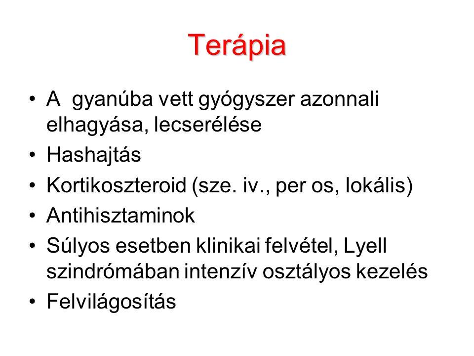 Terápia A gyanúba vett gyógyszer azonnali elhagyása, lecserélése Hashajtás Kortikoszteroid (sze. iv., per os, lokális) Antihisztaminok Súlyos esetben