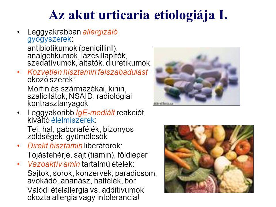 Az akut urticaria etiologiája I. Leggyakrabban allergizáló gyógyszerek: antibiotikumok (penicillin!), analgetikumok, lázcsillapítók, szedatívumok, alt