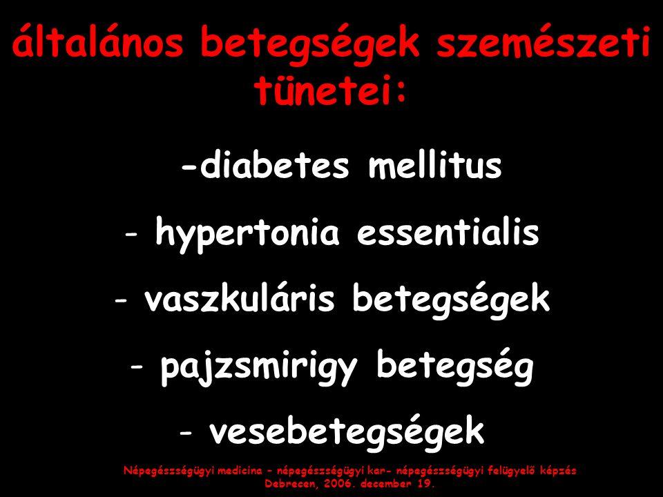Népegészségügyi medicina – népegészségügyi kar- népegészségügyi felügyelő képzés Debrecen, 2006. december 19. általános betegségek szemészeti tünetei: