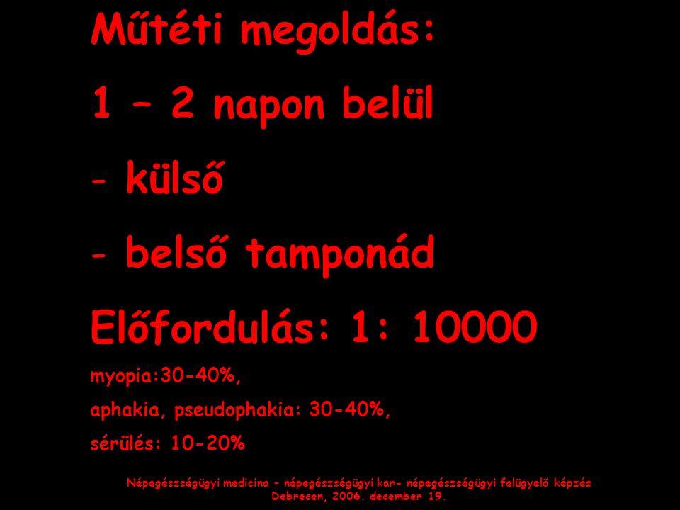 Népegészségügyi medicina – népegészségügyi kar- népegészségügyi felügyelő képzés Debrecen, 2006. december 19. Műtéti megoldás: 1 – 2 napon belül - kül