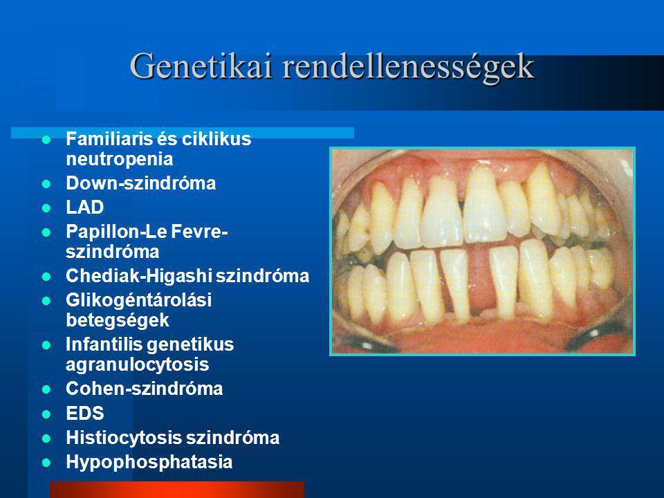 Familiaris és ciklikus neutropenia Down-szindróma LAD Papillon-Le Fevre- szindróma Chediak-Higashi szindróma Glikogéntárolási betegségek Infantilis genetikus agranulocytosis Cohen-szindróma EDS Histiocytosis szindróma Hypophosphatasia