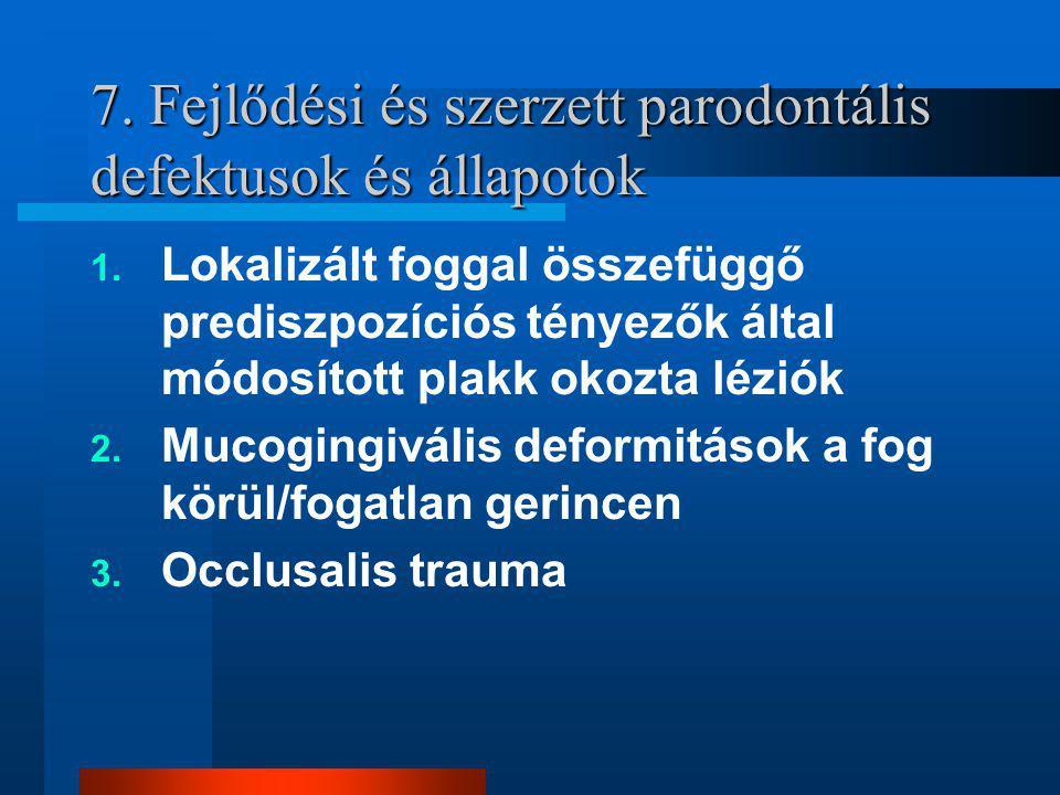 7.Fejlődési és szerzett parodontális defektusok és állapotok 1.