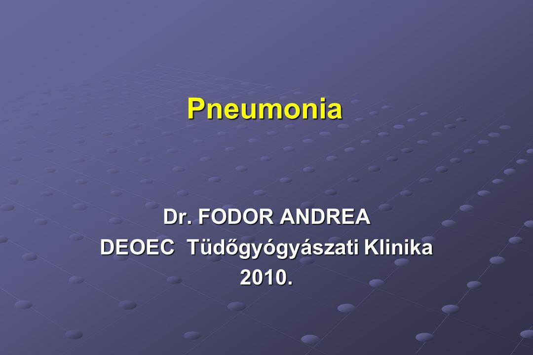 Pneumonia Dr. FODOR ANDREA DEOEC Tüdőgyógyászati Klinika 2010.