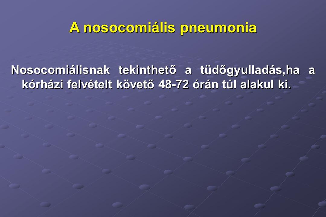 A nosocomiális pneumonia Nosocomiálisnak tekinthető a tüdőgyulladás,ha a kórházi felvételt követő 48-72 órán túl alakul ki.