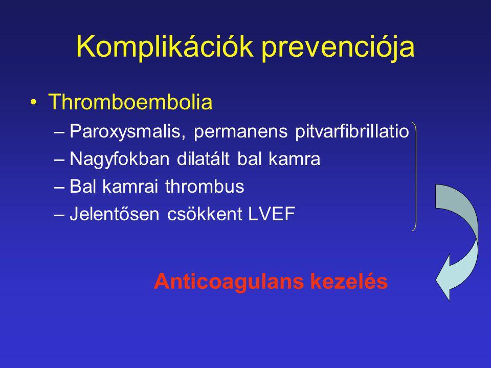 Komplikációk prevenciója Thromboembolia –Paroxysmalis, permanens pitvarfibrillatio –Nagyfokban dilatált bal kamra –Bal kamrai thrombus –Jelentősen csö