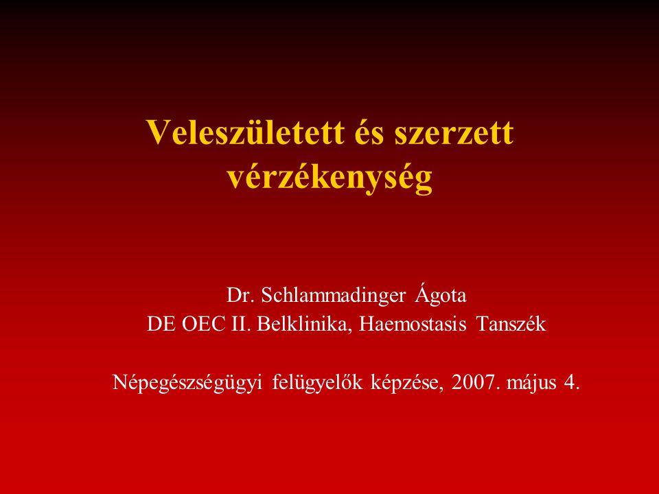 Veleszületett és szerzett vérzékenység Dr. Schlammadinger Ágota DE OEC II. Belklinika, Haemostasis Tanszék Népegészségügyi felügyelők képzése, 2007. m