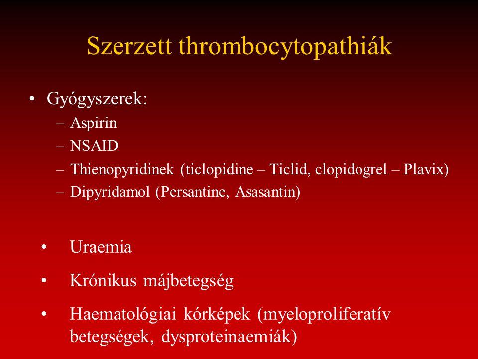 Szerzett thrombocytopathiák Gyógyszerek: –Aspirin –NSAID –Thienopyridinek (ticlopidine – Ticlid, clopidogrel – Plavix) –Dipyridamol (Persantine, Asasa