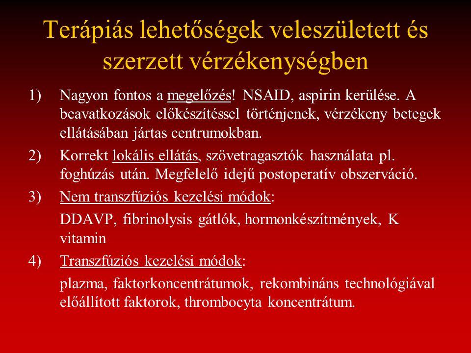 Terápiás lehetőségek veleszületett és szerzett vérzékenységben 1)Nagyon fontos a megelőzés! NSAID, aspirin kerülése. A beavatkozások előkészítéssel tö