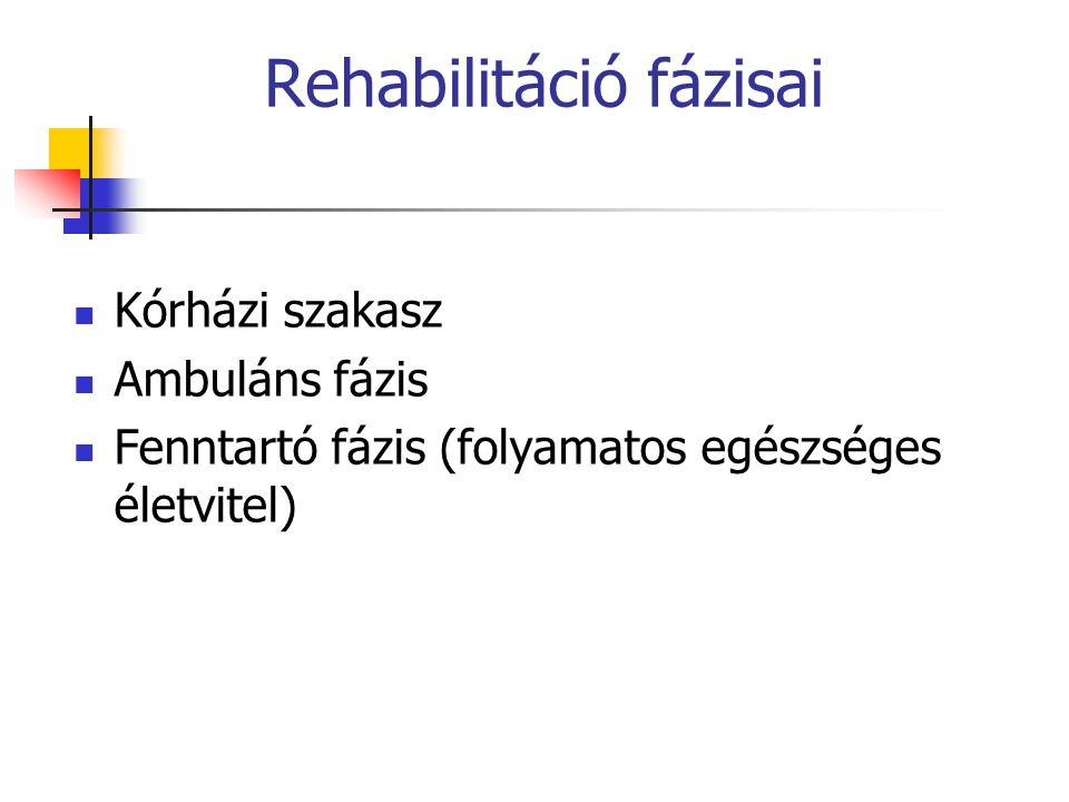 Rehabilitáció fázisai Kórházi szakasz Ambuláns fázis Fenntartó fázis (folyamatos egészséges életvitel)