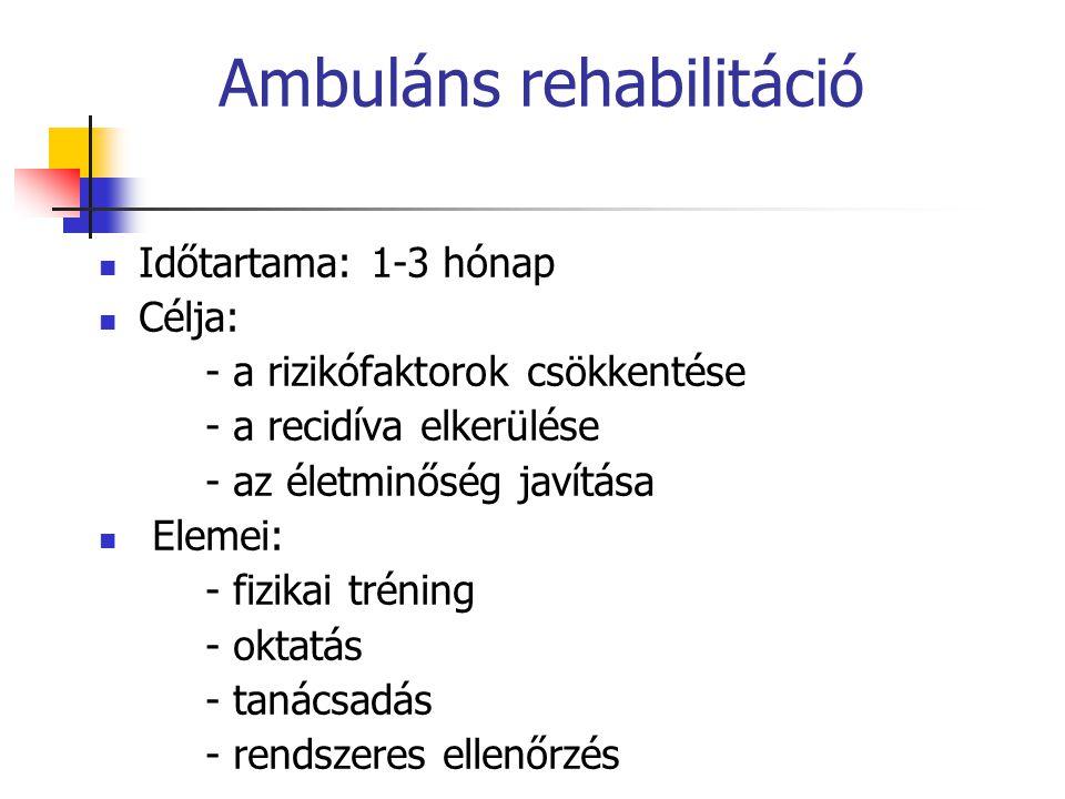 Ambuláns rehabilitáció Időtartama: 1-3 hónap Célja: - a rizikófaktorok csökkentése - a recidíva elkerülése - az életminőség javítása Elemei: - fizikai