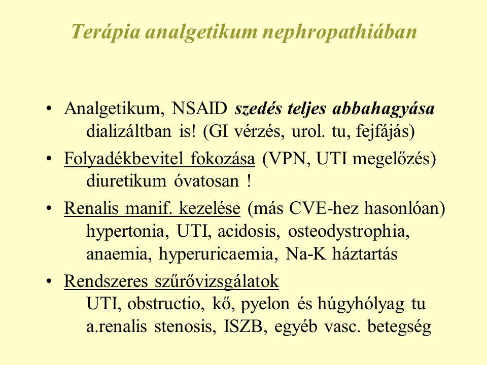 Analgetikum nephropathia = jelentős részben megelőzhető betegség Phenacetin kivonása és a többkomponensű fájdalomcsillapítok vénykötelessé tétele jelentősen csökkentette az AN incidenciáját ESRD-ben >10%-ról 2% alá Ausztália, Svédo., Svájc Magyarországon évente kb.