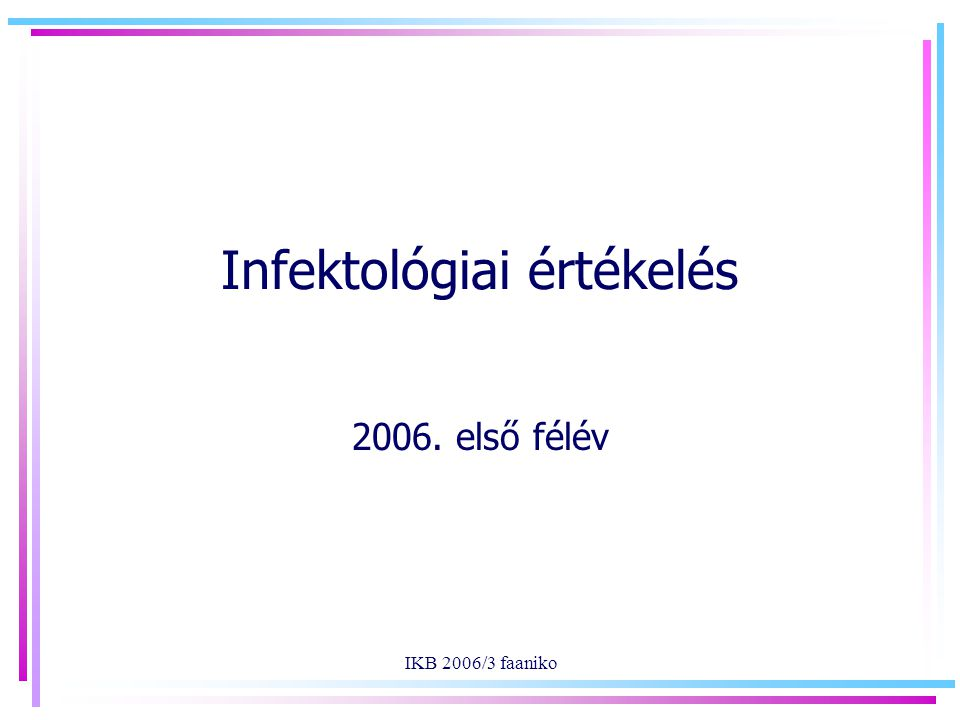 IKB 2006/3 faaniko Infektológiai értékelés 2006. első félév