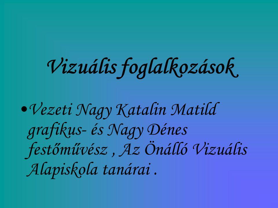 Vizuális foglalkozások Vezeti Nagy Katalin Matild grafikus- és Nagy Dénes festőművész, Az Önálló Vizuális Alapiskola tanárai.