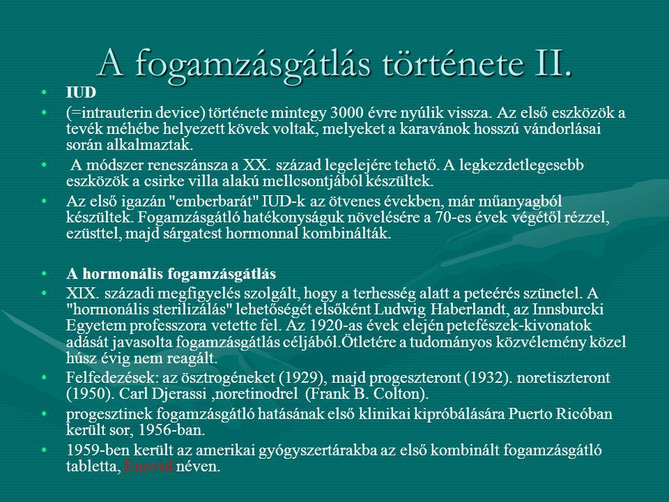 A fogamzásgátlás története II.IUD (=intrauterin device) története mintegy 3000 évre nyúlik vissza.