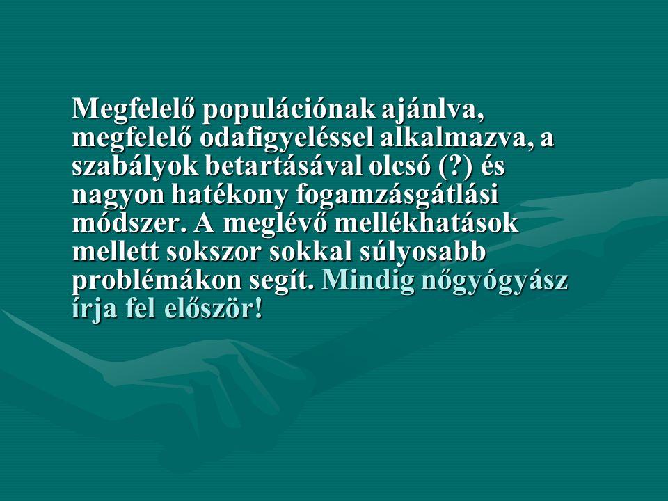 Megfelelő populációnak ajánlva, megfelelő odafigyeléssel alkalmazva, a szabályok betartásával olcsó (?) és nagyon hatékony fogamzásgátlási módszer.