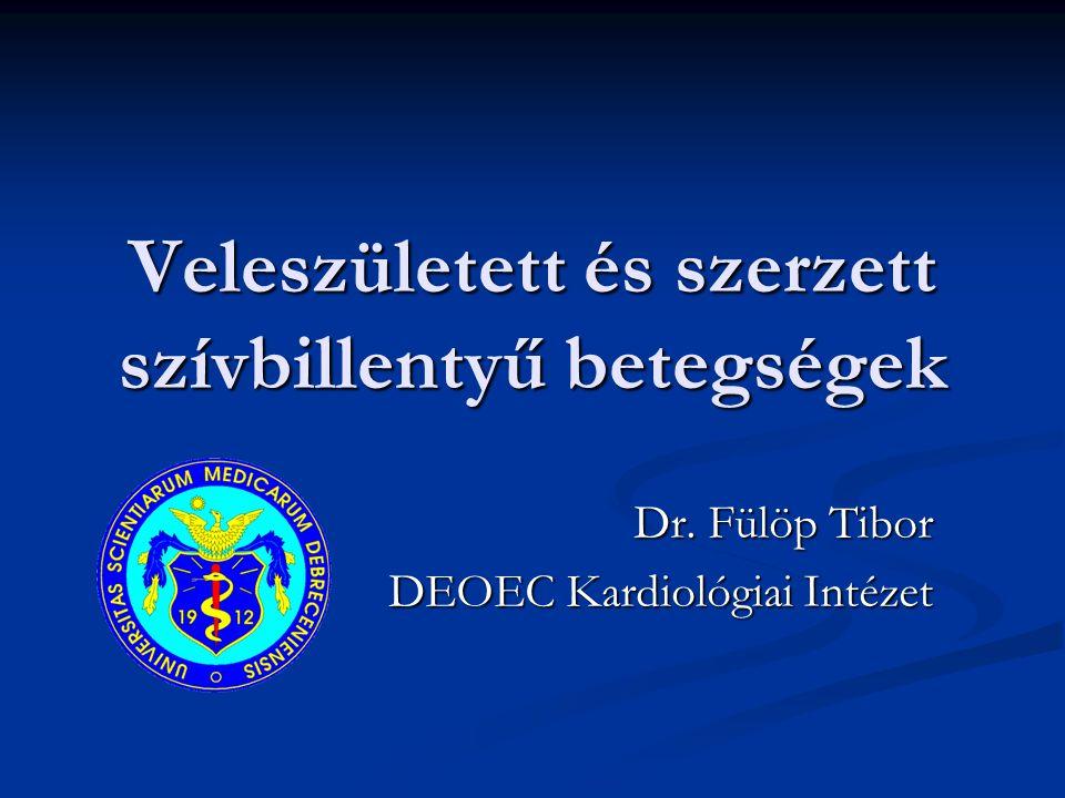 Veleszületett és szerzett szívbillentyű betegségek Dr. Fülöp Tibor DEOEC Kardiológiai Intézet