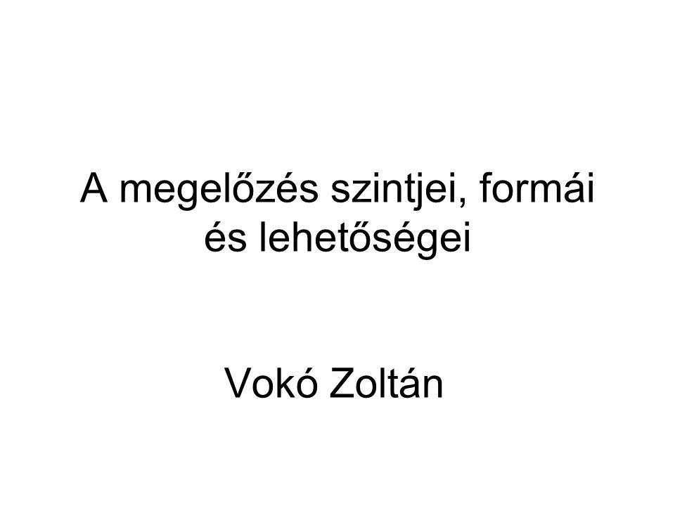 A megelőzés szintjei, formái és lehetőségei Vokó Zoltán
