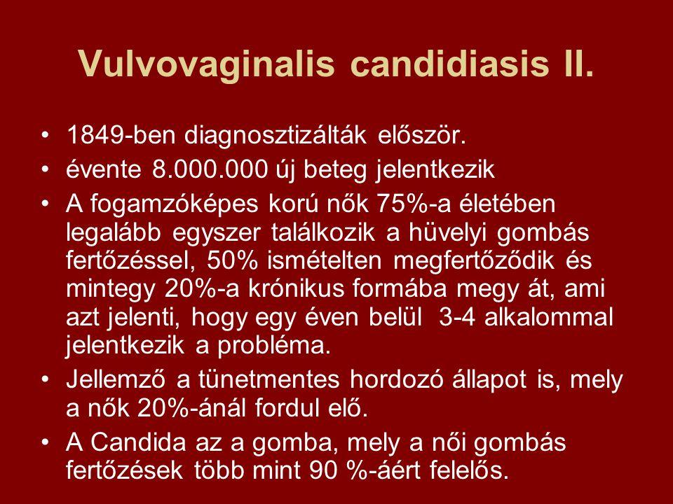 Vulvovaginalis candidiasis II. 1849-ben diagnosztizálták először. évente 8.000.000 új beteg jelentkezik A fogamzóképes korú nők 75%-a életében legaláb