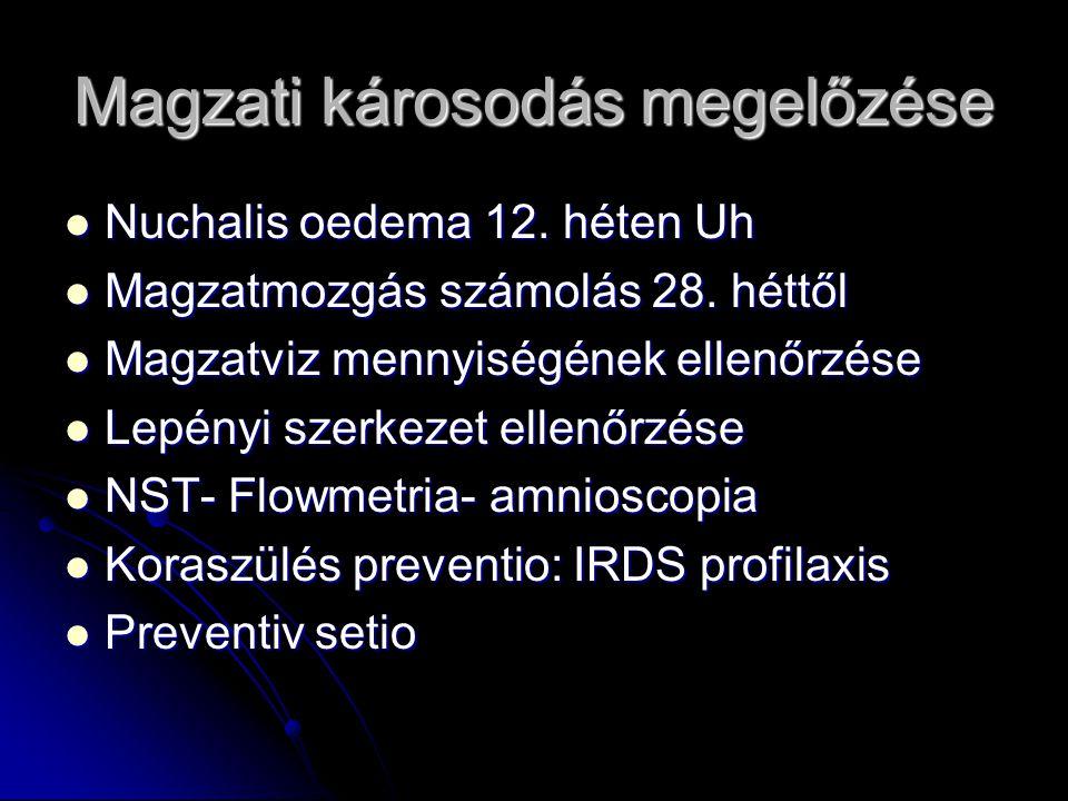 Magzati károsodás megelőzése Nuchalis oedema 12. héten Uh Nuchalis oedema 12. héten Uh Magzatmozgás számolás 28. héttől Magzatmozgás számolás 28. hétt