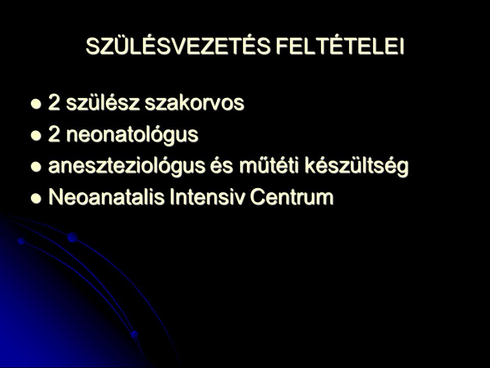 SZÜLÉSVEZETÉS FELTÉTELEI 2 szülész szakorvos 2 szülész szakorvos 2 neonatológus 2 neonatológus aneszteziológus és műtéti készültség aneszteziológus és