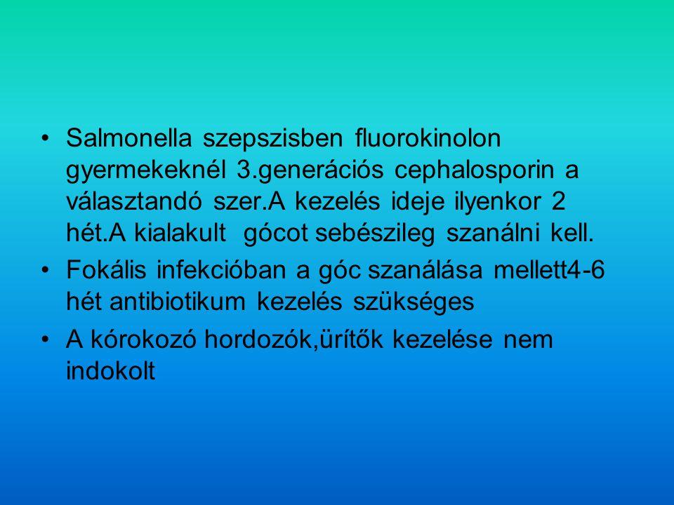 Salmonella szepszisben fluorokinolon gyermekeknél 3.generációs cephalosporin a választandó szer.A kezelés ideje ilyenkor 2 hét.A kialakult gócot sebészileg szanálni kell.