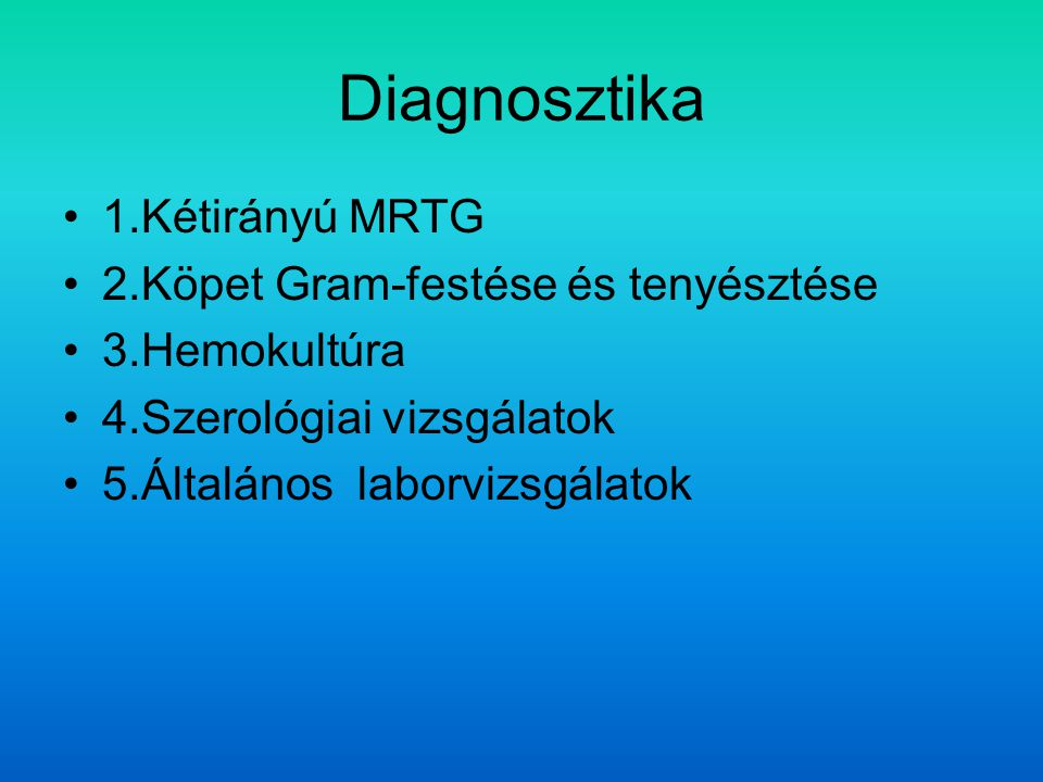Diagnosztika 1.Kétirányú MRTG 2.Köpet Gram-festése és tenyésztése 3.Hemokultúra 4.Szerológiai vizsgálatok 5.Általános laborvizsgálatok