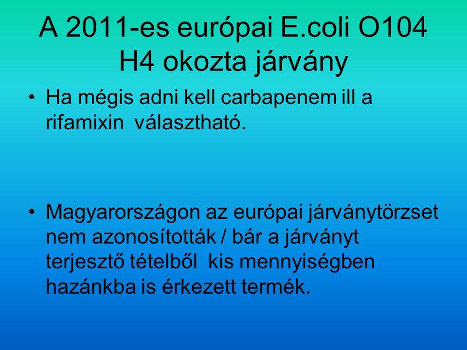 A 2011-es európai E.coli O104 H4 okozta járvány Ha mégis adni kell carbapenem ill a rifamixin választható.
