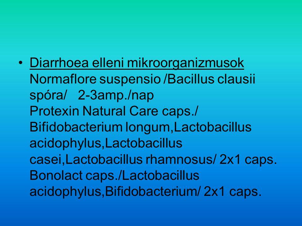 Diarrhoea elleni mikroorganizmusok Normaflore suspensio /Bacillus clausii spóra/ 2-3amp./nap Protexin Natural Care caps./ Bifidobacterium longum,Lactobacillus acidophylus,Lactobacillus casei,Lactobacillus rhamnosus/ 2x1 caps.