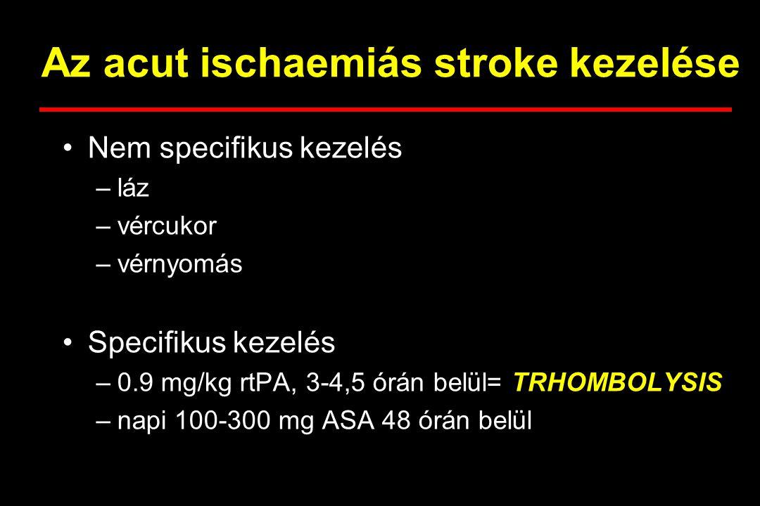 Az acut ischaemiás stroke kezelése Nem specifikus kezelés –láz –vércukor –vérnyomás Specifikus kezelés –0.9 mg/kg rtPA, 3-4,5 órán belül= TRHOMBOLYSIS